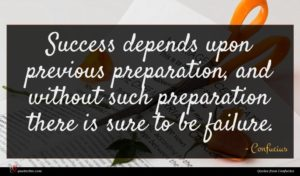 Confucius quote : Success depends upon previous ...