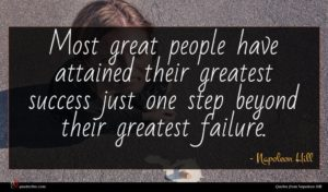 Napoleon Hill quote : Most great people have ...