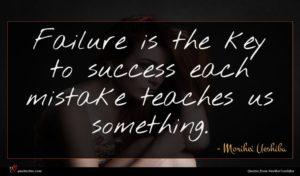 Morihei Ueshiba quote : Failure is the key ...