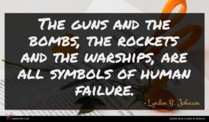 Lyndon B. Johnson quote : The guns and the ...