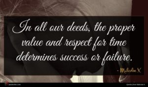 Malcolm X quote : In all our deeds ...