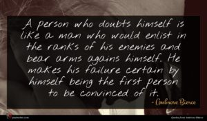 Ambrose Bierce quote : A person who doubts ...