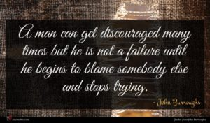 John Burroughs quote : A man can get ...