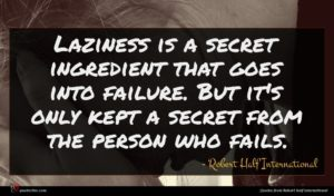 Robert Half International quote : Laziness is a secret ...