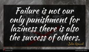 Jules Renard quote : Failure is not our ...