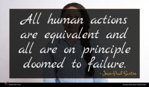 Jean-Paul Sartre quote : All human actions are ...