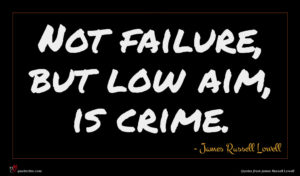 James Russell Lowell quote : Not failure but low ...
