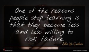 John W. Gardner quote : One of the reasons ...