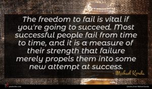 Michael Korda quote : The freedom to fail ...