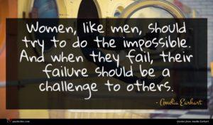 Amelia Earhart quote : Women like men should ...