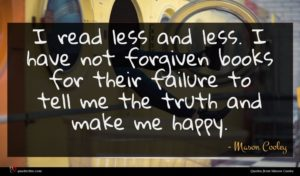 Mason Cooley quote : I read less and ...