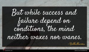 Bodhidharma quote : But while success and ...