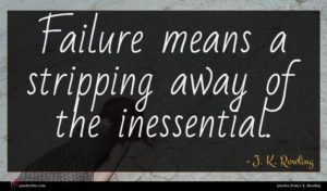 J. K. Rowling quote : Failure means a stripping ...