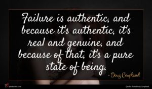 Doug Coupland quote : Failure is authentic and ...