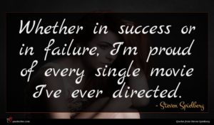 Steven Spielberg quote : Whether in success or ...