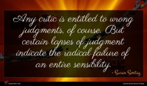 Susan Sontag quote : Any critic is entitled ...