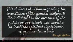 Henry A. Wallace quote : This dullness of vision ...