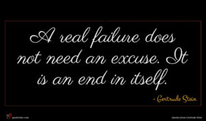 Gertrude Stein quote : A real failure does ...