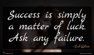 Earl Wilson quote : Success is simply a ...