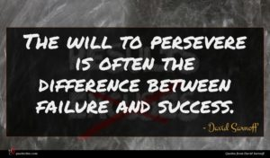 David Sarnoff quote : The will to persevere ...
