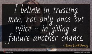 James Cash Penney quote : I believe in trusting ...