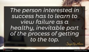 Joyce Brothers quote : The person interested in ...