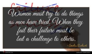 Amelia Earhart quote : Women must try to ...