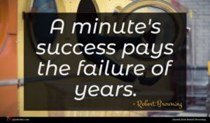 Robert Browning quote : A minute's success pays ...