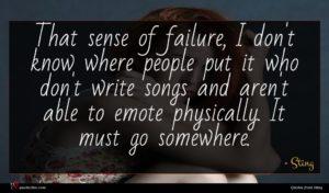Sting quote : That sense of failure ...