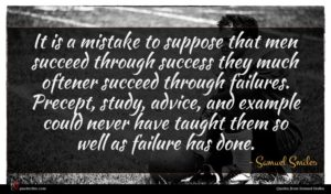 Samuel Smiles quote : It is a mistake ...