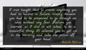 Malcolm Mclaren quote : I was taught that ...