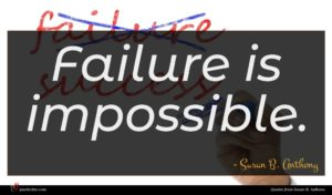 Susan B. Anthony quote : Failure is impossible ...