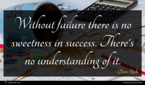 Glenn Beck quote : Without failure there is ...