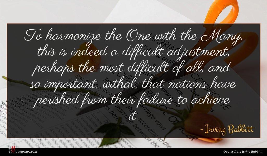 To harmonize the One with the Many, this is indeed a difficult adjustment, perhaps the most difficult of all, and so important, withal, that nations have perished from their failure to achieve it.