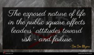 Dee Dee Myers quote : The exposed nature of ...