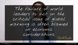 David Suzuki quote : The failure of world ...