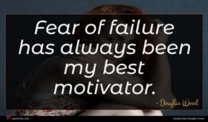 Douglas Wood quote : Fear of failure has ...