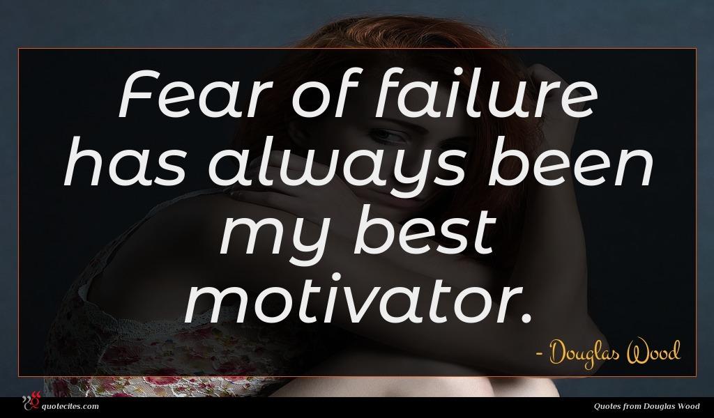 Fear of failure has always been my best motivator.