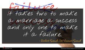 Herbert Samuel, 1st Viscount Samuel quote : It takes two to ...