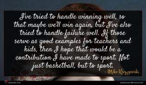 Mike Krzyzewski quote : I've tried to handle ...