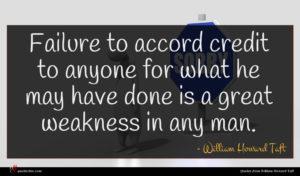 William Howard Taft quote : Failure to accord credit ...