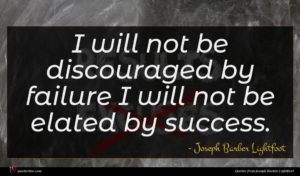 Joseph Barber Lightfoot quote : I will not be ...