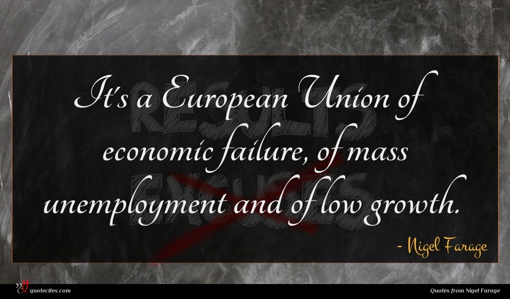 It's a European Union of economic failure, of mass unemployment and of low growth.