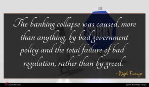 Nigel Farage quote : The banking collapse was ...