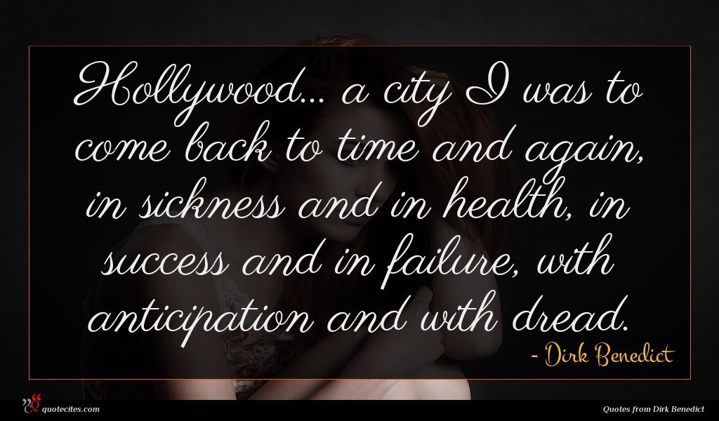 Hollywood... a city I was to come back to time and again, in sickness and in health, in success and in failure, with anticipation and with dread.