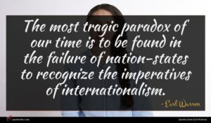 Earl Warren quote : The most tragic paradox ...