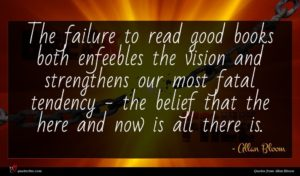 Allan Bloom quote : The failure to read ...