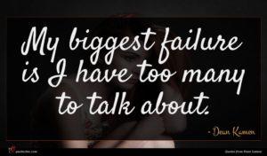 Dean Kamen quote : My biggest failure is ...
