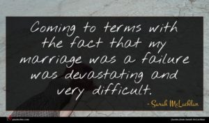 Sarah McLachlan quote : Coming to terms with ...