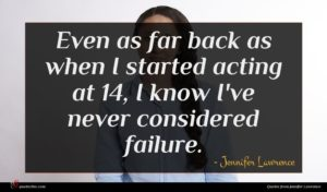 Jennifer Lawrence quote : Even as far back ...